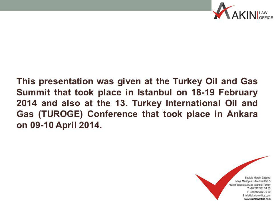 This presentation was given at the Turkey Oil and Gas Summit that took place in Istanbul on 18-19 February 2014 and also at the 13. Turkey Internation