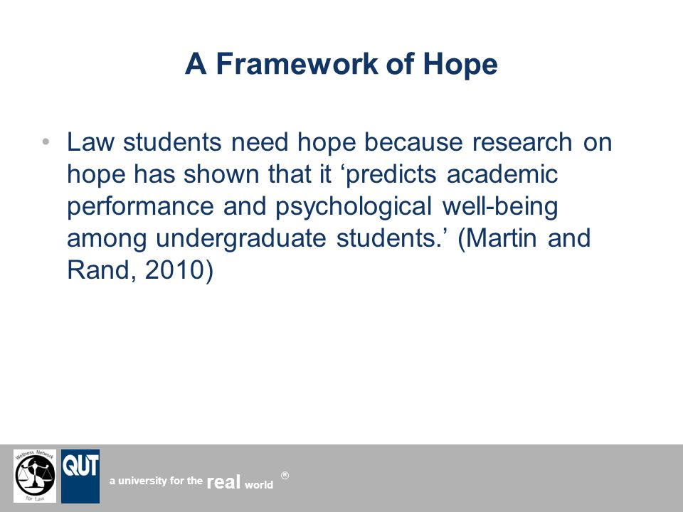 a university for the world real R A Framework of Hope Law students need hope because research on hope has shown that it predicts academic performance and psychological well-being among undergraduate students.