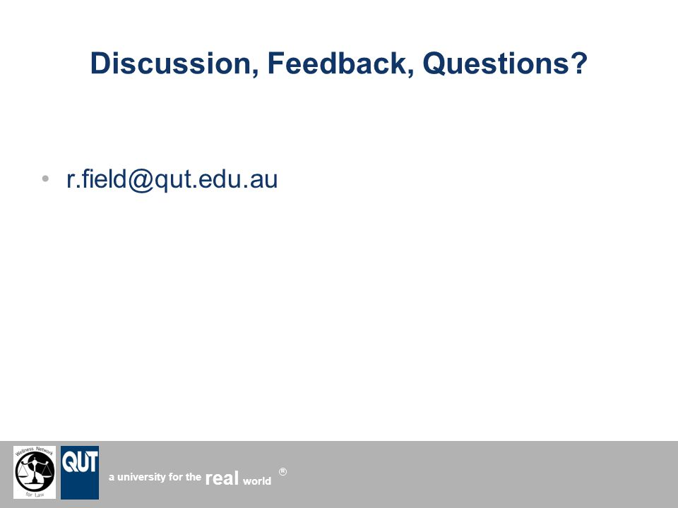 a university for the world real R Discussion, Feedback, Questions r.field@qut.edu.au