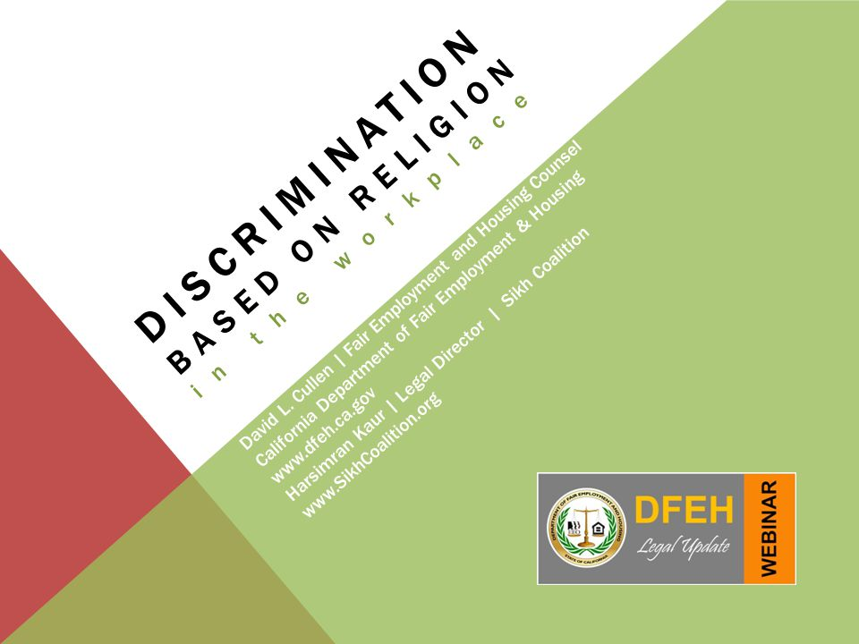 DISCRIMINATION BASED ON RELIGION in the workplace David L. Cullen | Fair Employment and Housing Counsel California Department of Fair Employment & Hou