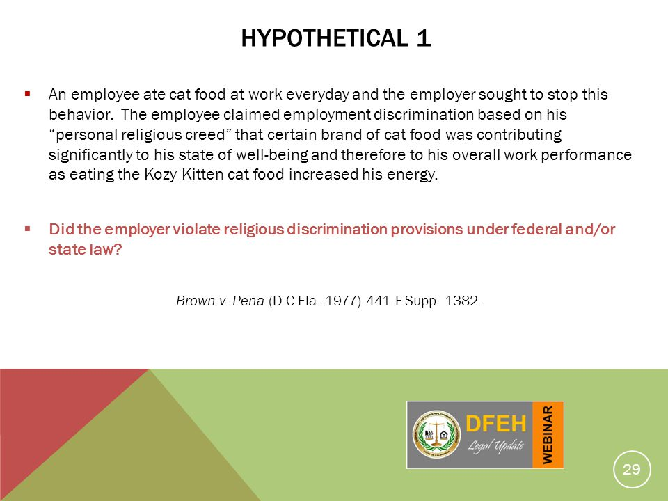 HYPOTHETICAL 1 An employee ate cat food at work everyday and the employer sought to stop this behavior. The employee claimed employment discrimination