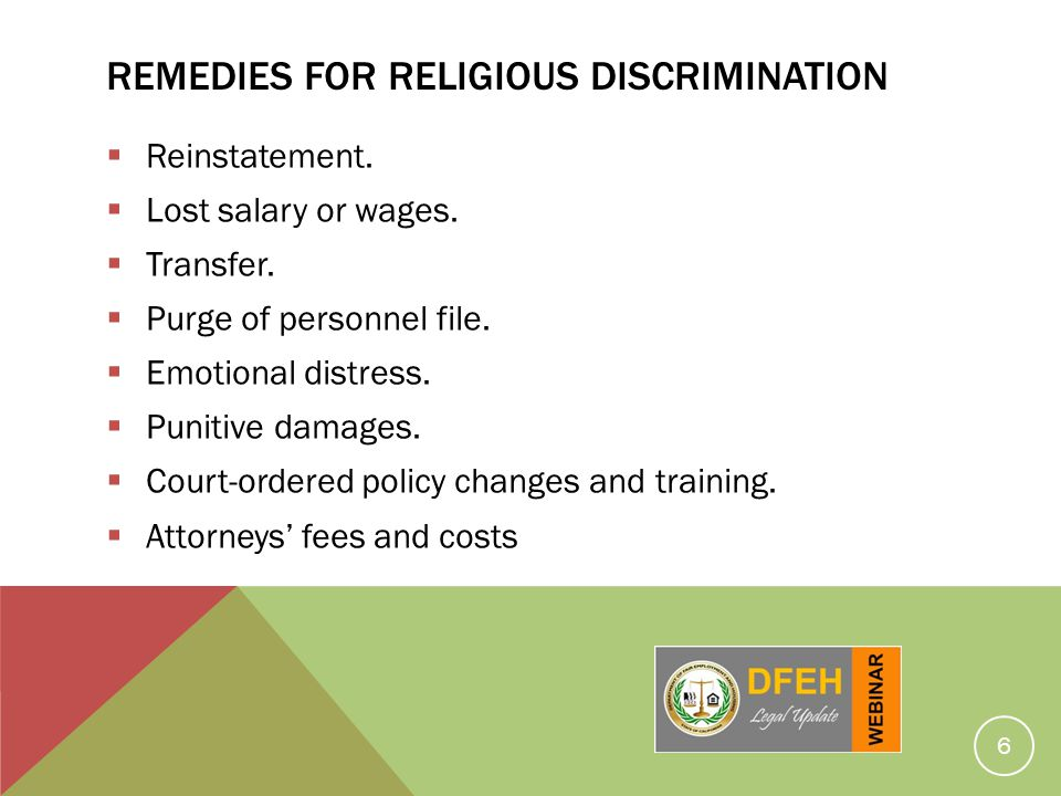 REMEDIES FOR RELIGIOUS DISCRIMINATION Reinstatement. Lost salary or wages. Transfer. Purge of personnel file. Emotional distress. Punitive damages. Co