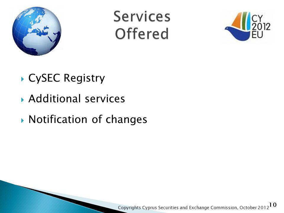 10 CySEC Registry Additional services Notification of changes Copyrights Cyprus Securities and Exchange Commission, October 2012
