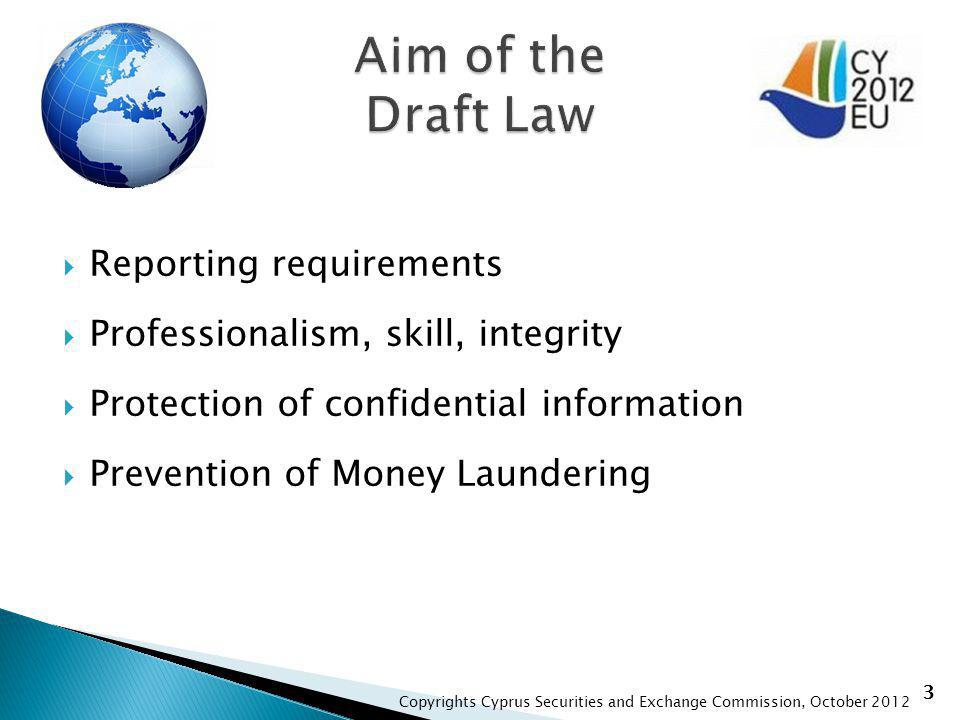 Reporting requirements Professionalism, skill, integrity Protection of confidential information Prevention of Money Laundering 3 Copyrights Cyprus Securities and Exchange Commission, October 2012
