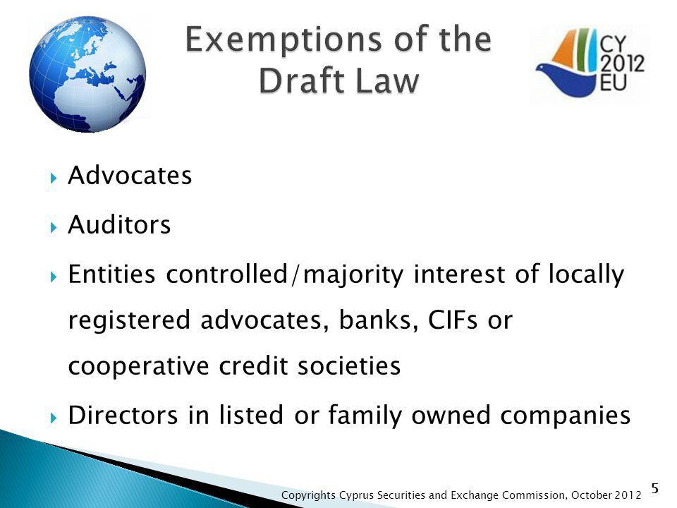 5 Advocates Auditors Entities controlled/majority interest of locally registered advocates, banks, CIFs or cooperative credit societies Directors in listed or family owned companies Copyrights Cyprus Securities and Exchange Commission, October 2012
