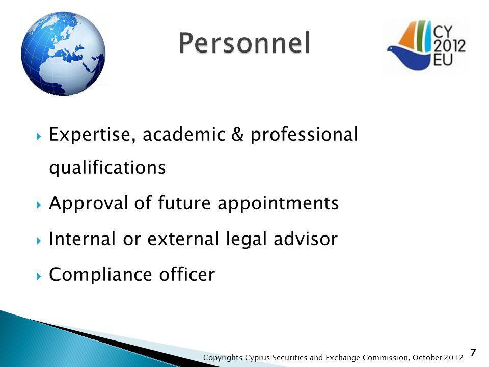 7 Expertise, academic & professional qualifications Approval of future appointments Internal or external legal advisor Compliance officer Copyrights Cyprus Securities and Exchange Commission, October 2012