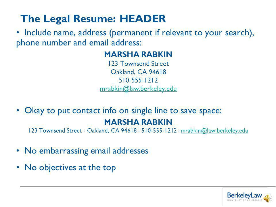 The Legal Resume: GENERAL TIPS Your resume is a marketing tool Use different versions for different audiences Do not list everything you have ever done.
