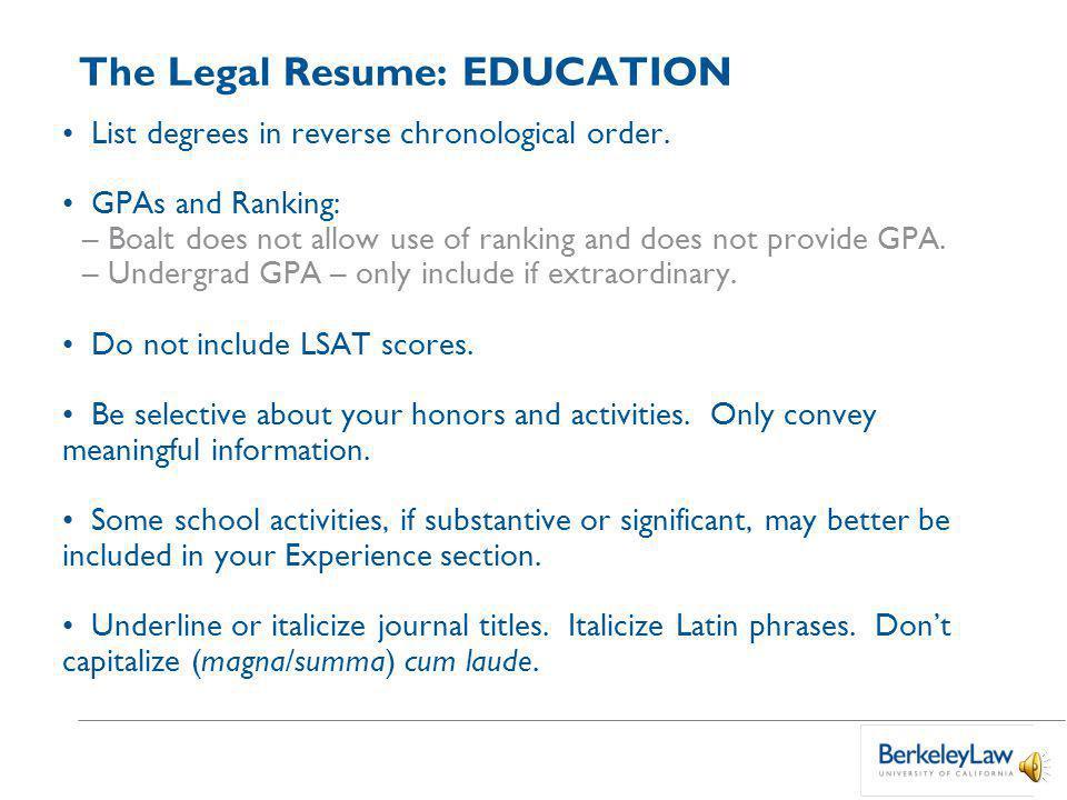 The Legal Resume: EDUCATION List degrees in reverse chronological order.