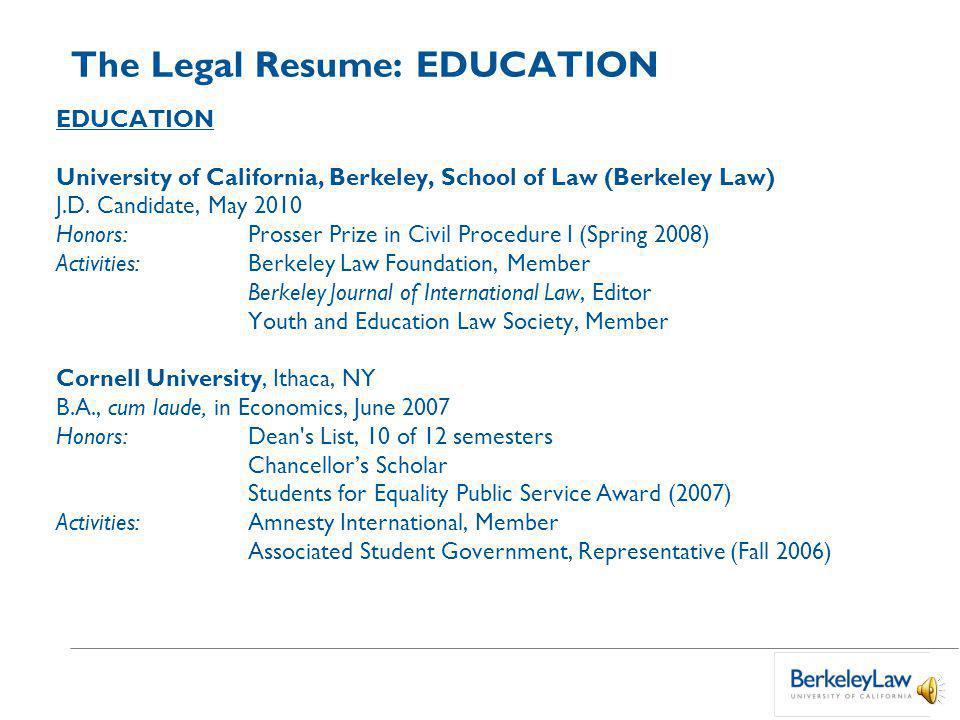 The Legal Resume: EDUCATION EDUCATION University of California, Berkeley, School of Law (Berkeley Law) J.D.