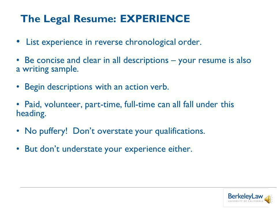 The Legal Resume: EXPERIENCE List experience in reverse chronological order.