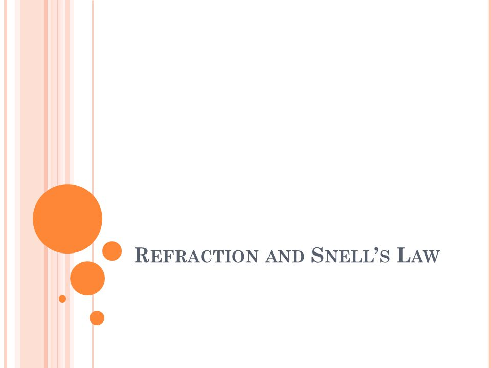 R EFRACTION AND S NELL S L AW