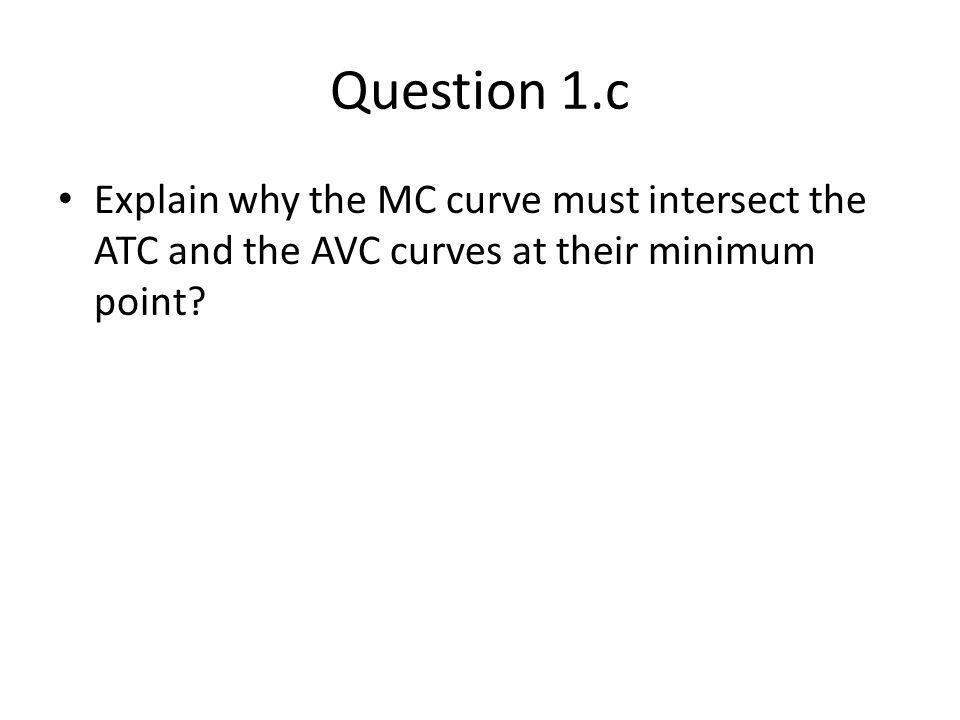 ATC, AVC and MC 6 051015 Q $150 125 100 75 50 25 Cost ($) ATC AVC MC When MC is above AVC and ATC, AVC and ATC is increasing When MC is below AVC (ATC), the AVC and ATC is falling When MC = AVC (ATC), AVC (ATC) is at its minimum.