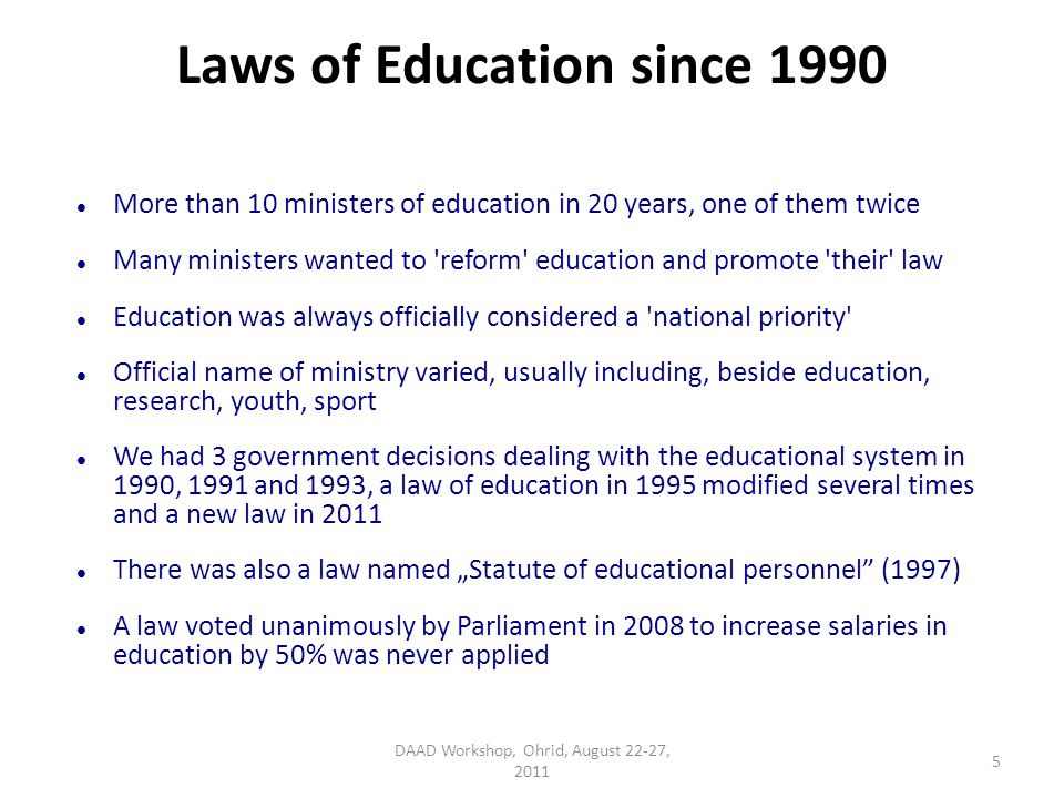 Laws of Education since 1990 More than 10 ministers of education in 20 years, one of them twice Many ministers wanted to 'reform' education and promot