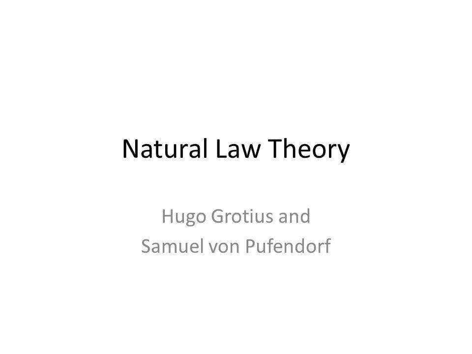 Natural Law Theory Hugo Grotius and Samuel von Pufendorf