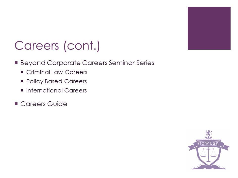 Careers (cont.) Beyond Corporate Careers Seminar Series Criminal Law Careers Policy Based Careers International Careers Careers Guide