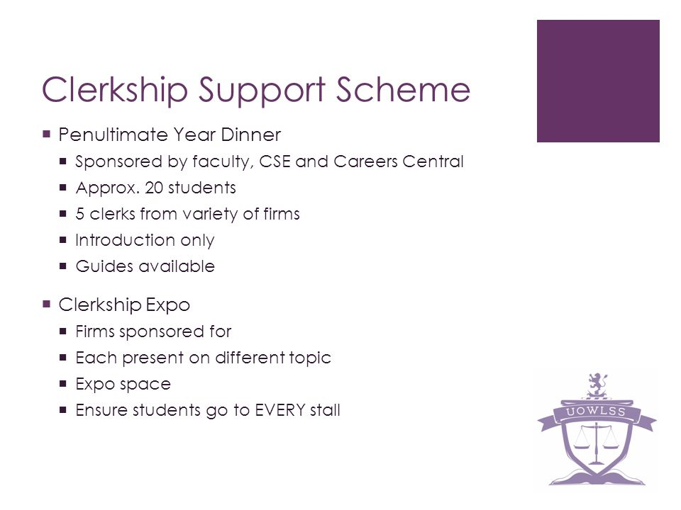 Clerkship Support Scheme Penultimate Year Dinner Sponsored by faculty, CSE and Careers Central Approx. 20 students 5 clerks from variety of firms Intr
