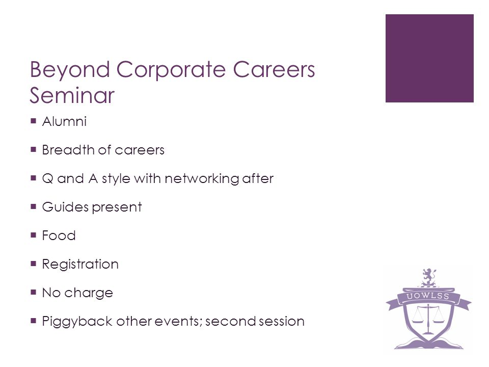 Beyond Corporate Careers Seminar Alumni Breadth of careers Q and A style with networking after Guides present Food Registration No charge Piggyback other events; second session
