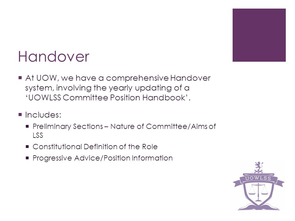 Handover At UOW, we have a comprehensive Handover system, involving the yearly updating of a UOWLSS Committee Position Handbook. Includes: Preliminary