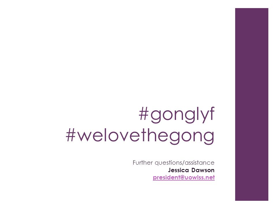 #gonglyf #welovethegong Further questions/assistance Jessica Dawson president@uowlss.net