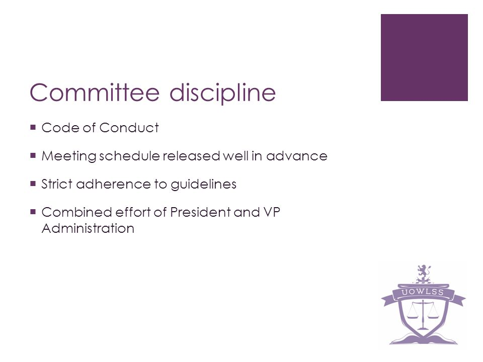 Committee discipline Code of Conduct Meeting schedule released well in advance Strict adherence to guidelines Combined effort of President and VP Administration
