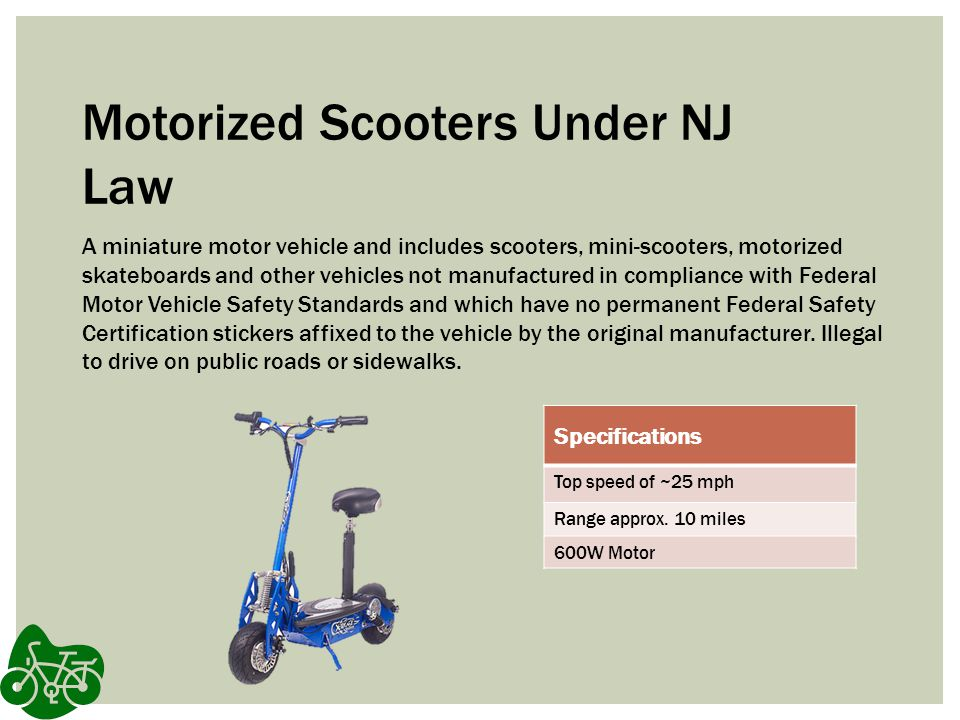 Motorized Scooters Under NJ Law A miniature motor vehicle and includes scooters, mini-scooters, motorized skateboards and other vehicles not manufactu