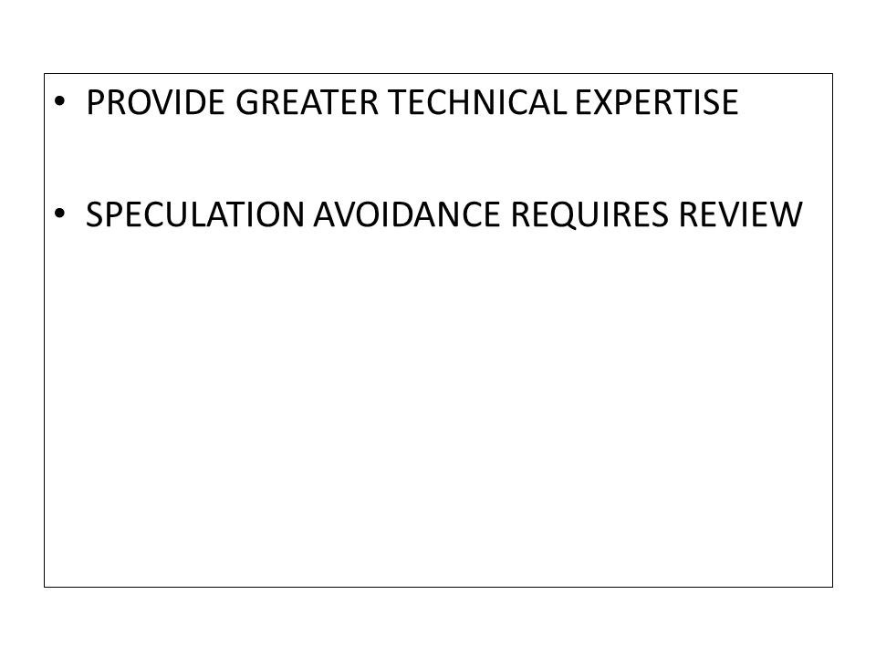 PROVIDE GREATER TECHNICAL EXPERTISE SPECULATION AVOIDANCE REQUIRES REVIEW