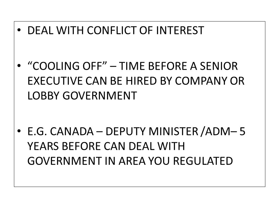 DEAL WITH CONFLICT OF INTEREST COOLING OFF – TIME BEFORE A SENIOR EXECUTIVE CAN BE HIRED BY COMPANY OR LOBBY GOVERNMENT E.G.