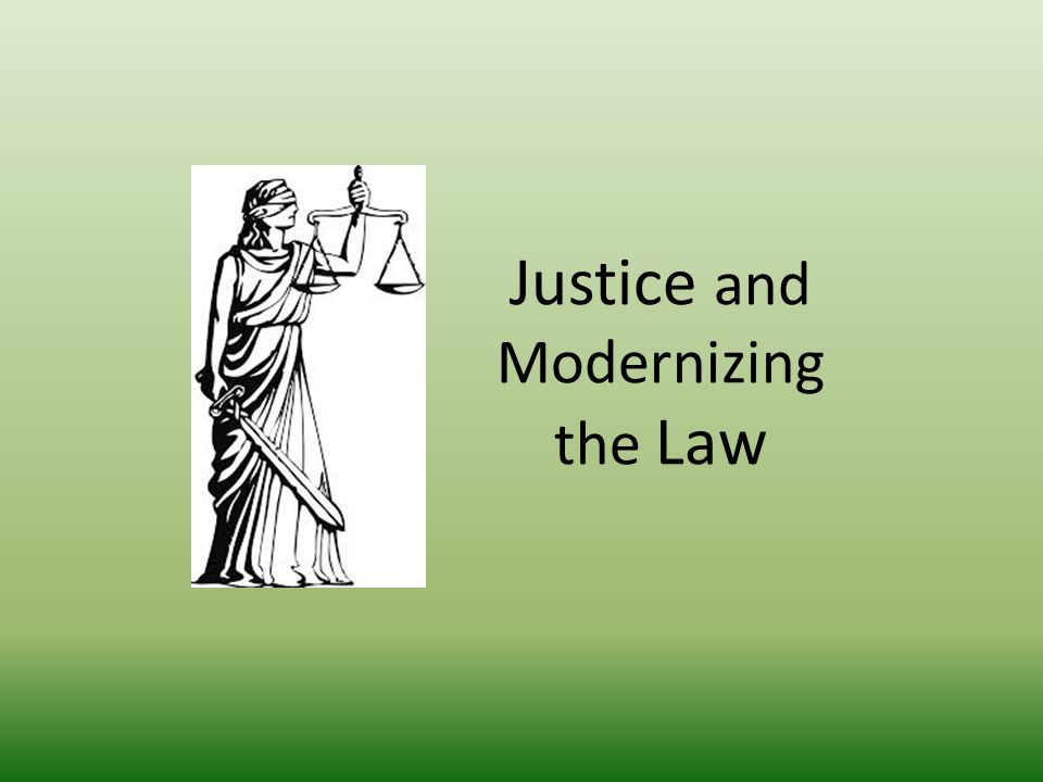 Justice and Modernizing the Law