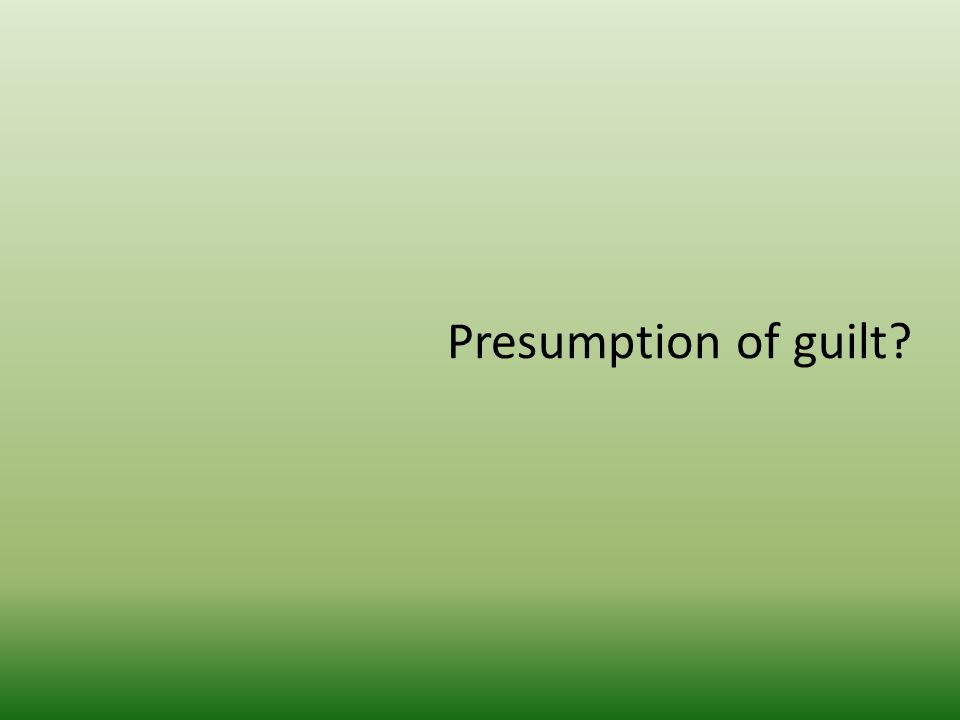 Presumption of guilt?