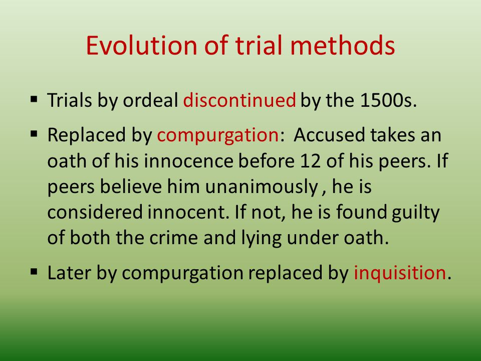 Evolution of trial methods Trials by ordeal discontinued by the 1500s.