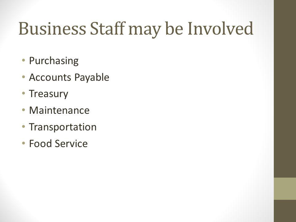 Business Staff may be Involved Purchasing Accounts Payable Treasury Maintenance Transportation Food Service