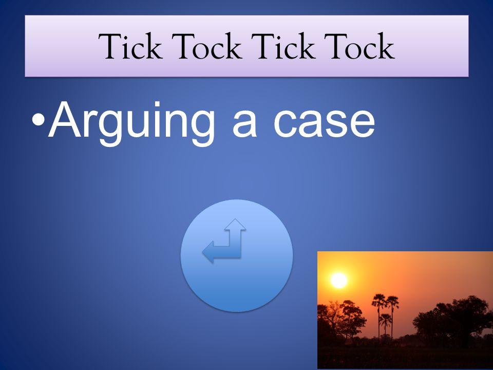 Tick Tock Arguing a case