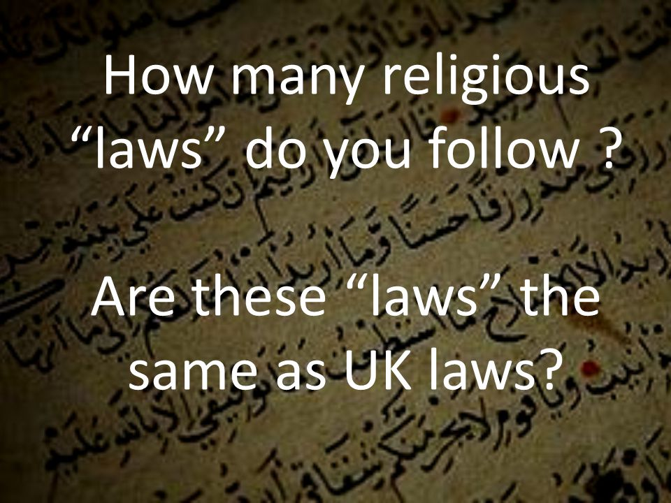 How many religious laws do you follow Are these laws the same as UK laws