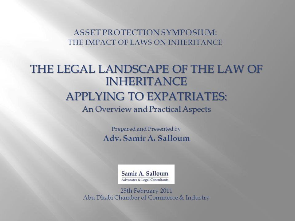 THE LEGAL LANDSCAPE OF THE LAW OF INHERITANCE APPLYING TO EXPATRIATES: An Overview and Practical Aspects Prepared and Presented by Adv.