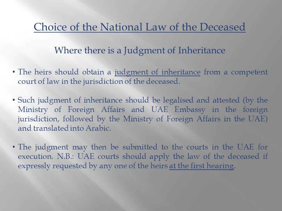 Choice of the National Law of the Deceased Where there is a Judgment of Inheritance The heirs should obtain a judgment of inheritance from a competent court of law in the jurisdiction of the deceased.
