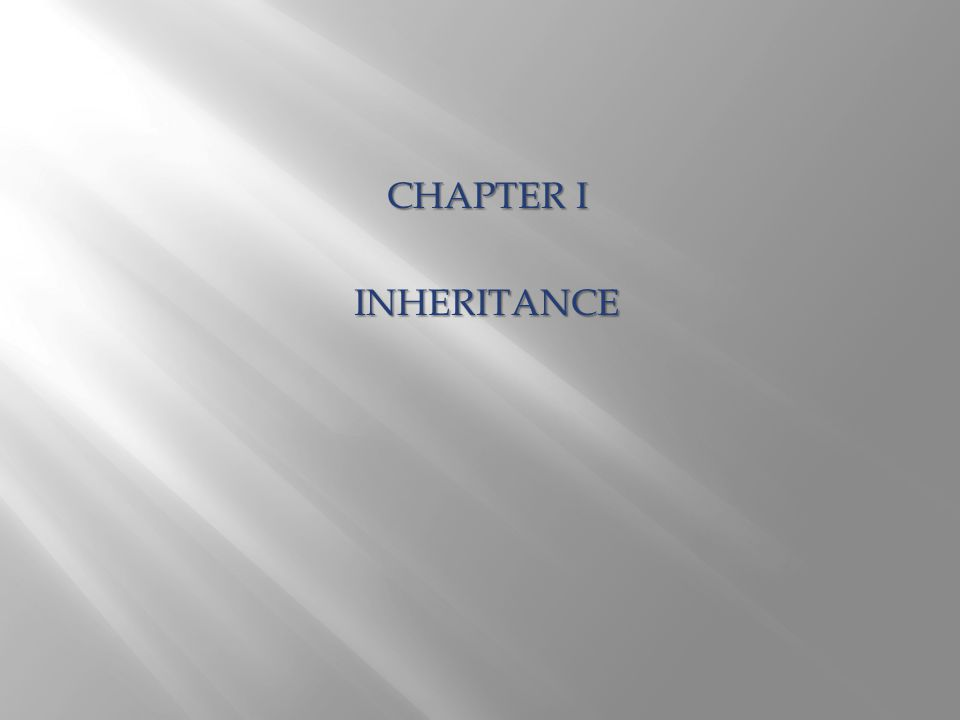 CHAPTER I INHERITANCE