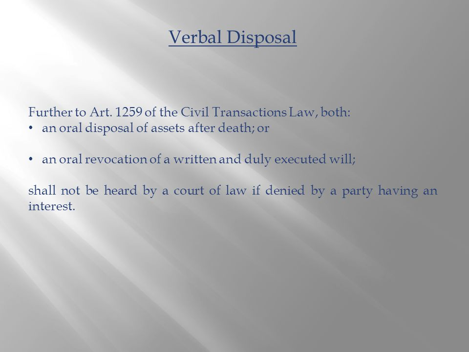 Verbal Disposal Further to Art. 1259 of the Civil Transactions Law, both: an oral disposal of assets after death; or an oral revocation of a written a