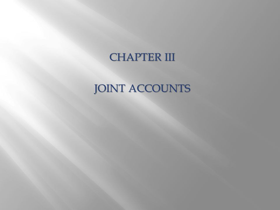 CHAPTER III JOINT ACCOUNTS