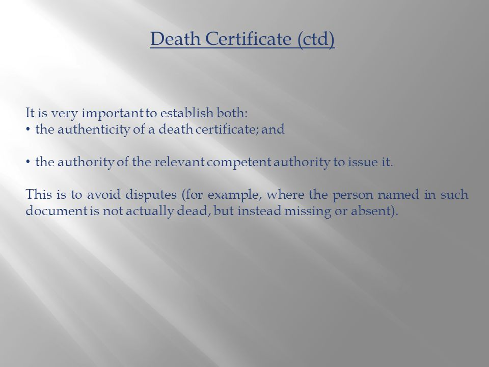 It is very important to establish both: the authenticity of a death certificate; and the authority of the relevant competent authority to issue it. Th