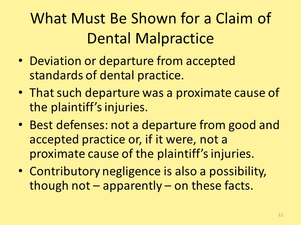 What Must Be Shown for a Claim of Dental Malpractice Deviation or departure from accepted standards of dental practice.