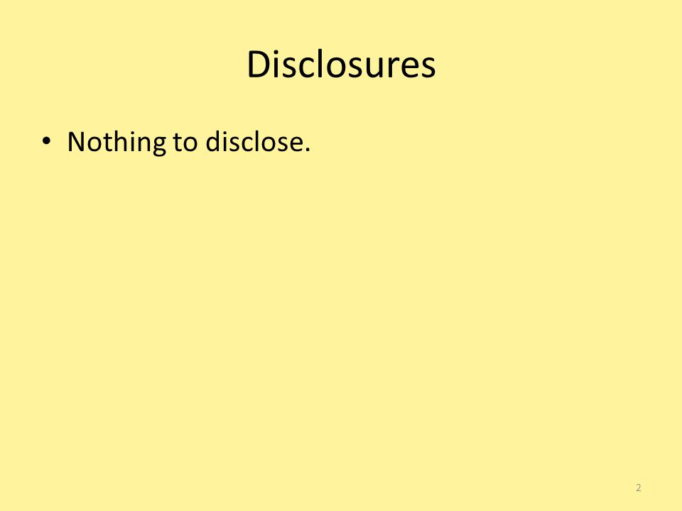 Disclosures Nothing to disclose. 2
