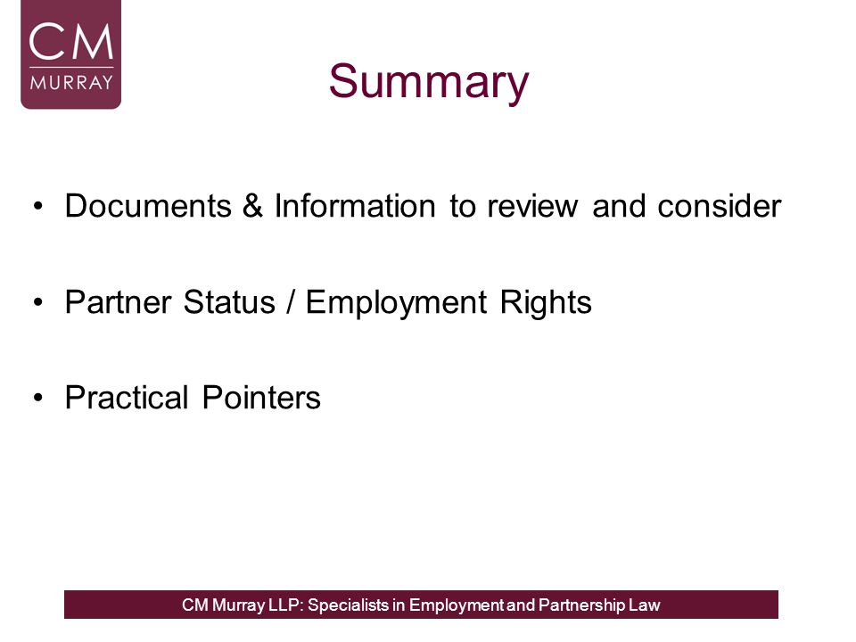 CM Murray LLP: Specialists in Employment and Partnership Law Summary Documents & Information to review and consider Partner Status / Employment Rights Practical Pointers