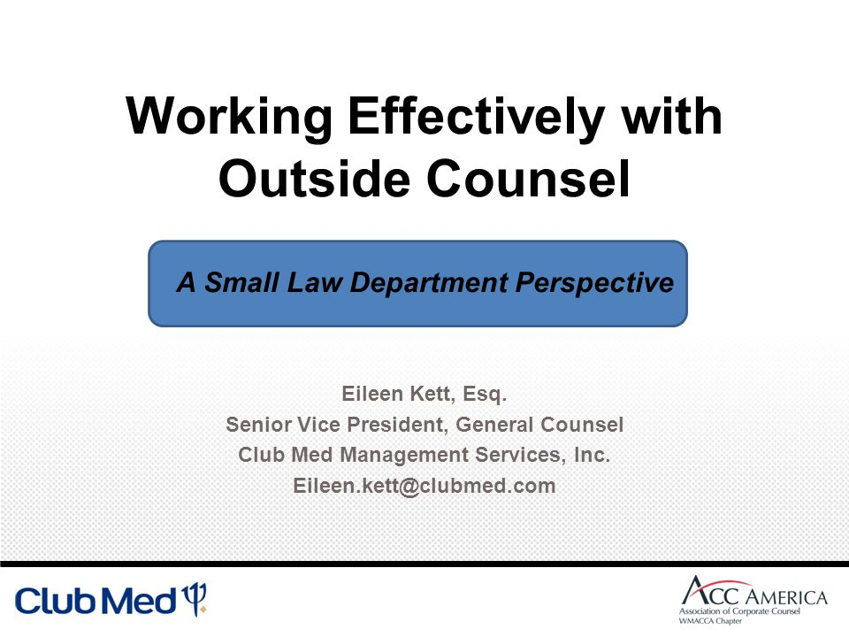Working Effectively with Outside Counsel A Small Law Department Perspective Eileen Kett, Esq.
