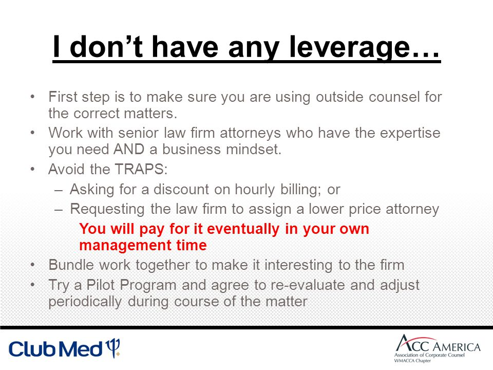 I dont have any leverage… First step is to make sure you are using outside counsel for the correct matters.