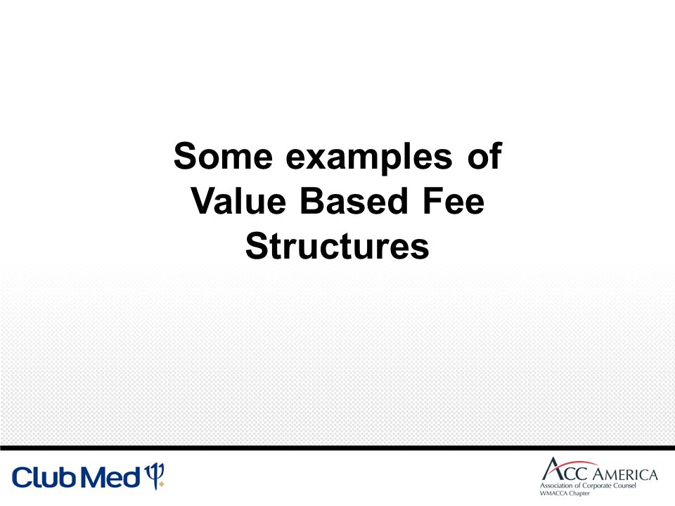 Some examples of Value Based Fee Structures