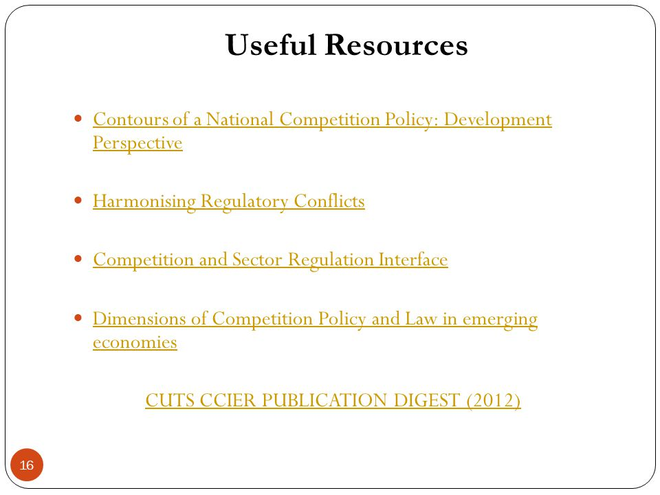 Useful Resources 16 Contours of a National Competition Policy: Development Perspective Contours of a National Competition Policy: Development Perspect