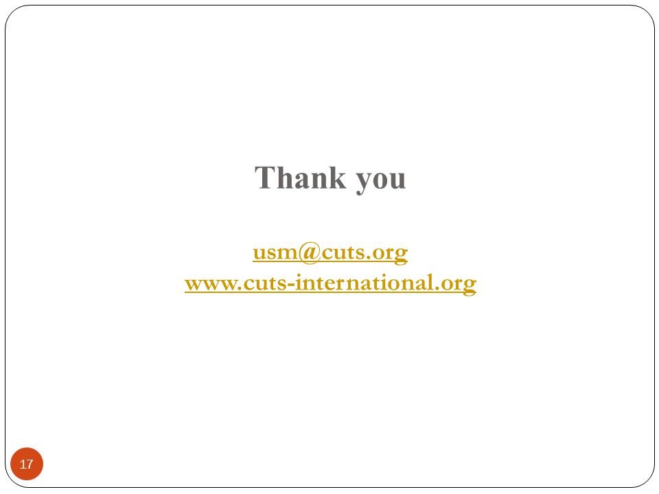 Thank you usm@cuts.org www.cuts-international.org usm@cuts.org www.cuts-international.org 17