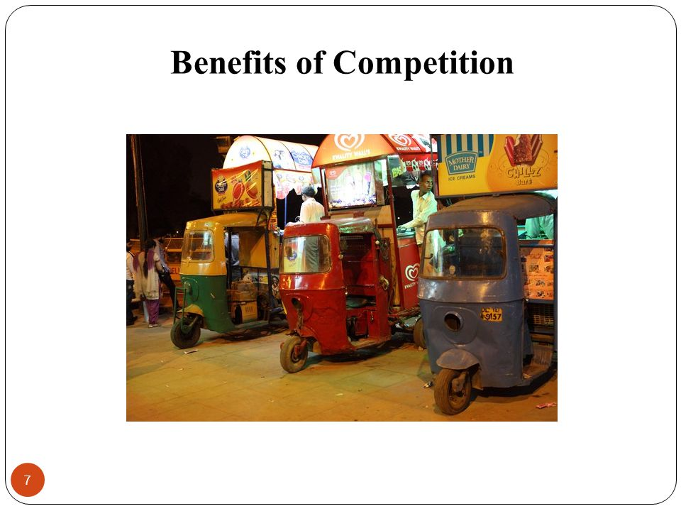 Benefits of Competition 7