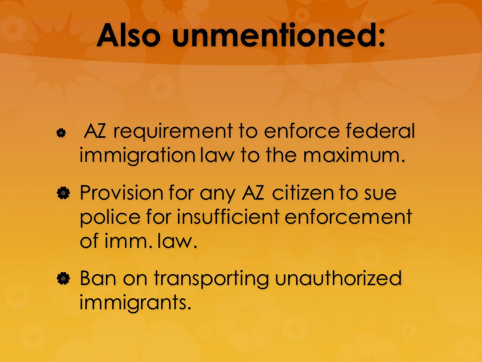Also unmentioned: AZ requirement to enforce federal immigration law to the maximum.