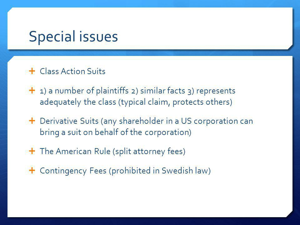 Special issues Class Action Suits 1) a number of plaintiffs 2) similar facts 3) represents adequately the class (typical claim, protects others) Deriv